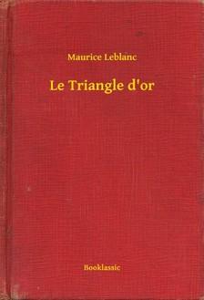 Maurice Leblanc - Le Triangle d or [eKönyv: epub, mobi]