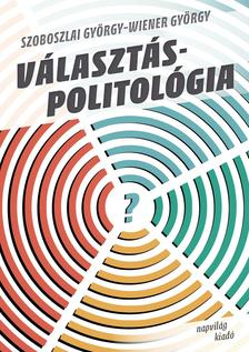 Szoboszlai György-Wiener György - Választáspolitológia