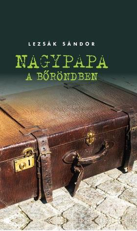 LEZSÁK SÁNDOR - Nagypapa a bőröndben