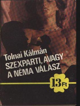 Tolnai Kálmán - Szexparti, avagy a néma válasz [antikvár]