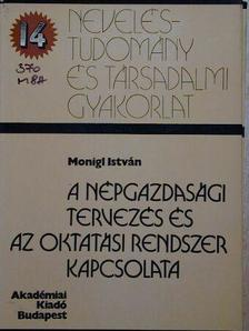 Monigl István - A népgazdasági tervezés és az oktatási rendszer kapcsolata [antikvár]