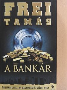 Frei Tamás - A bankár (dedikált példány) [antikvár]