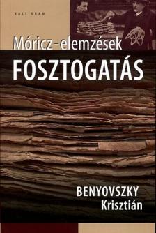 Benyovszky Krisztián - FOSZTOGATÁS - MÓRICZ-ELEMZÉSEK