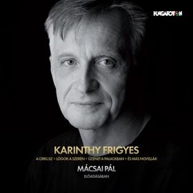 Karinthy Frigyes - KARINTHY FRIGYES:NOVELLÁK CD MÁCSAI PÁL ELŐADÁSÁBAN