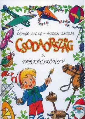 Csörgő Anikó - Füzesi Zsuzsa - Csodaország Barkácskönyv