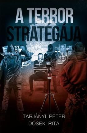 TARJÁNYI PÉTER - DOSEK RITA - A Terror Stratégája