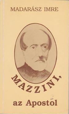 Madarász Imre - Mazzini, az Apostol [antikvár]