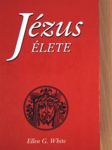 Ellen G. White - Jézus élete [antikvár]