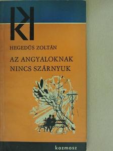Hegedűs Zoltán - Az angyaloknak nincs szárnyuk [antikvár]