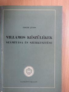 Eisler János - Villamos készülékek számítása és szerkesztése [antikvár]