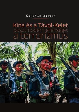 Kasznár Attila - Kína és a Távol-Kelet posztmodern ellensége: a terrorizmus