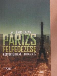 Éric Hazan - Párizs felfedezése - kultúrtörténeti útikalauz [antikvár]