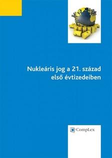 Lamm Vanda, Silye Judit,– Sulyok Gábor Kecskés Gábor, - Nukleáris jog a21.század első évtizedeiben [eKönyv: epub, mobi]