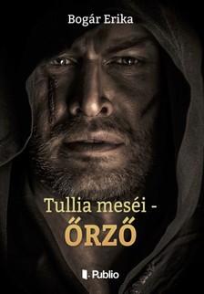 Erika Bogár - Tullia meséi - Őrző [eKönyv: epub, mobi]