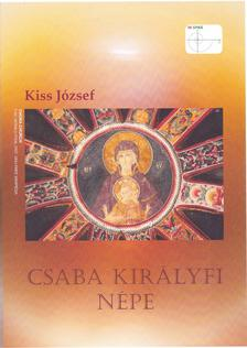 KISS JÓZSEF - Csaba Királyfi Népe