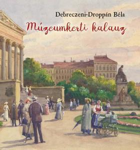 Debreczeni-Droppán Béla - Múzeumkerti kalauz - A Magyar Nemzeti Múzeum kertjének története
