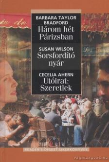 Wilson, Susan, Cecelia Ahern, Barbara Taylor BRADFORD - Három hét Párizsban / Sorsfordító nyár / Utóirat: Szeretlek [antikvár]