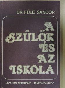 Dr. Füle Sándor - A szülők és az iskola [antikvár]