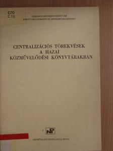 Benkő Attiláné - Centralizációs törekvések a hazai közművelődési könyvtárakban [antikvár]