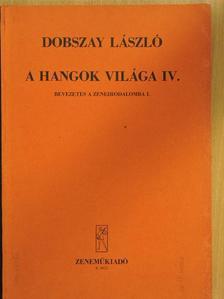Dobszay László - A hangok világa IV. [antikvár]