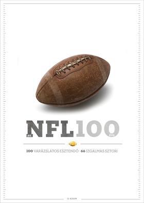 Szilvási György (szerk.) - Az NFL 100 éve - 100 varázslatos esztendő, 66 izgalmas sztori