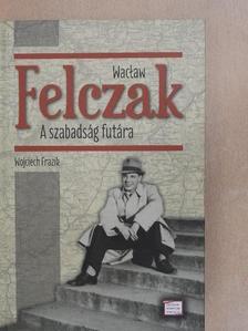 Wojciech Frazik - Waclaw Felczak - A szabadság futára [antikvár]