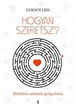 Lukács Liza - Hogyan szeretsz? - Kötődési sebeink gyógyítása [eKönyv: epub, mobi]