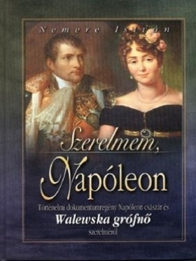 NEMERE ISTVÁN - Szerelmem, Napóleon