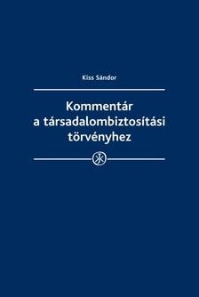 Kiss Sándor - Kommentár a társadalombiztosítási törvényhez [eKönyv: epub, mobi]