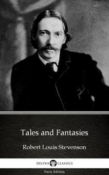 Delphi Classics Robert Louis Stevenson, - Tales and Fantasies by Robert Louis Stevenson (Illustrated) [eKönyv: epub, mobi]