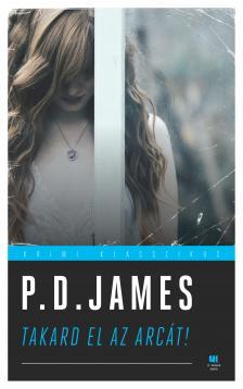 P. D. JAMES - Takard el az arcát!