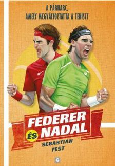Fest,Sebastian - Federer és Nadal-A párharc, amely megváltoztatta a teniszt