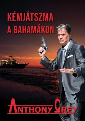 Anthony Grey - Kémjátszma a Bahamákon