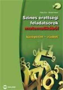FUKSZ ÉVA - RIENER FERENC - SZÍNES ÉRETTSÉGI FELADATSOROK MATEMATIKÁBÓL - KÖZÉPSZINT - ÍRÁSBELI