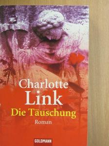 Charlotte Link - Die Täuschung [antikvár]