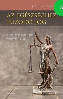 Julesz Máté - Az egészséghez fűződő jog A pótanyaságtól a COVID-19-ig