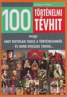 Hahner Péter - 100 történelmi tévhit [antikvár]