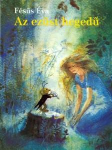 Fésűs Éva - AZ EZÜST HEGEDŰ