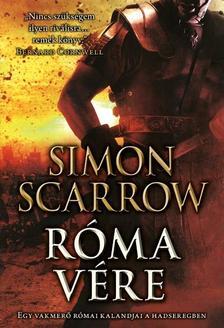 Simon Scarrow - Róma vére - Egy vakmerő római kalandjai a hadseregben