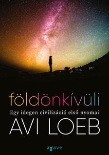 Avi Loeb - Földönkívüli - Egy idegen civilizáció első nyomai