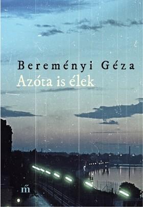 BEREMÉNYI GÉZA - Azóta is élek - Összegyűjtött novellák [eKönyv: epub, mobi]