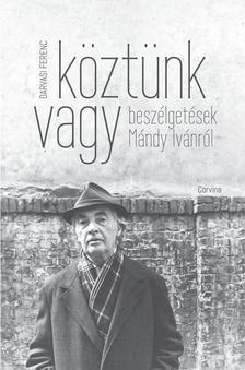 Darvasi Ferenc - Köztünk vagy. Beszélgetések Mándy Ivánról