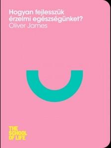James, Oliver - Hogyan fejlesszük érzelmi egészségünket? [eKönyv: epub, mobi]