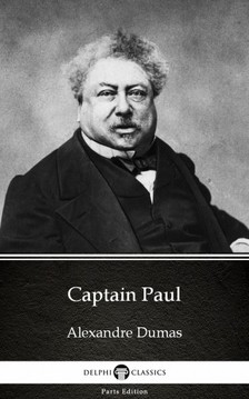 Delphi Classics Alexandre Dumas, - Captain Paul by Alexandre Dumas (Illustrated) [eKönyv: epub, mobi]