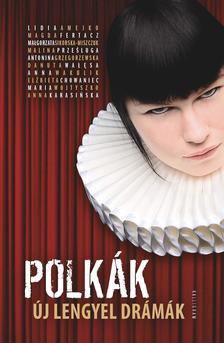 Pászt Patrícia (ford.) - Polkák. Új lengyel drámák