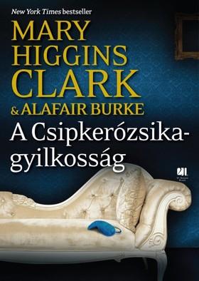 Mary Higgins Clark ,  Alafair Burke - A Csipkerózsika-gyilkosság