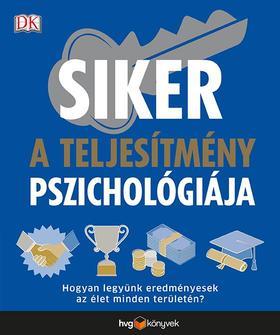 x - Siker: a teljesítmény pszichológiája - Hogyan legyünk eredményesek az élet minden területén?
