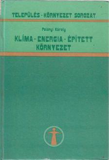 Polónyi Károly - Klíma-energia-épített környezet [antikvár]