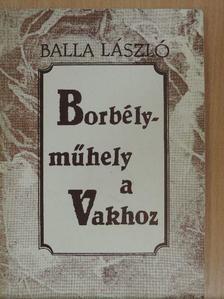 Balla László - Borbélyműhely a Vakhoz [antikvár]