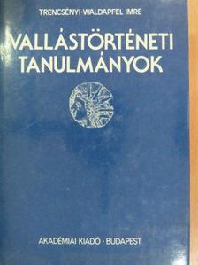 Trencsényi-Waldapfel Imre - Vallástörténeti tanulmányok [antikvár]